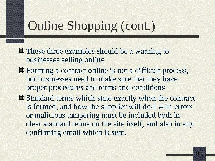 33 Online Shopping (cont. ) These three examples should be a warning to businesses selling online