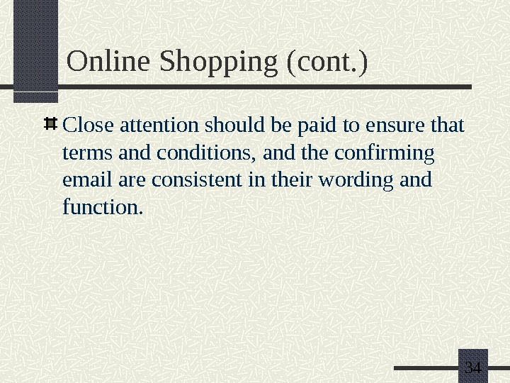 34 Online Shopping (cont. ) Close attention should be paid to ensure that terms and conditions,