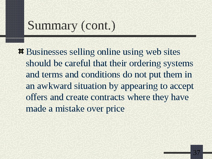 37 Summary (cont. ) Businesses selling online using web sites should be careful that their ordering