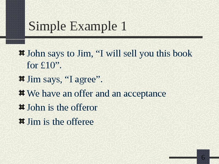 "6 Simple Example 1 John says to Jim, ""I will sell you this book for £"