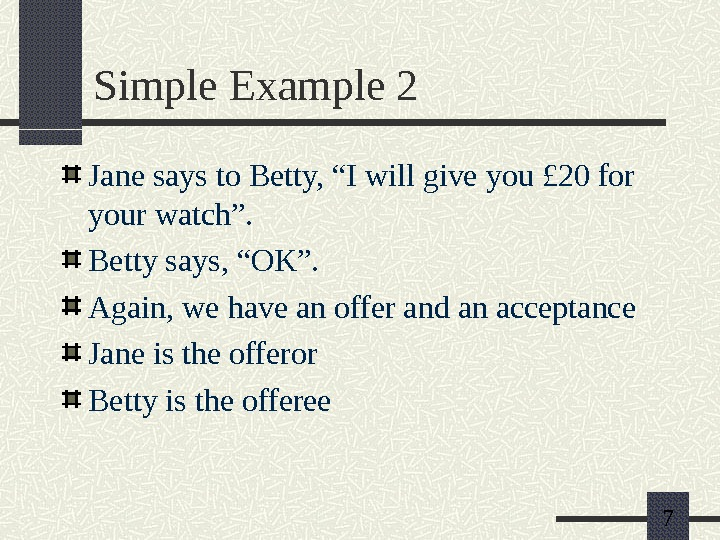 "7 Simple Example 2 Jane says to Betty, ""I will give you £ 20 for your"