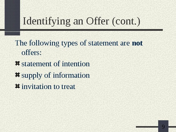 9 Identifying an Offer (cont. ) The following types of statement are not  offers: statement