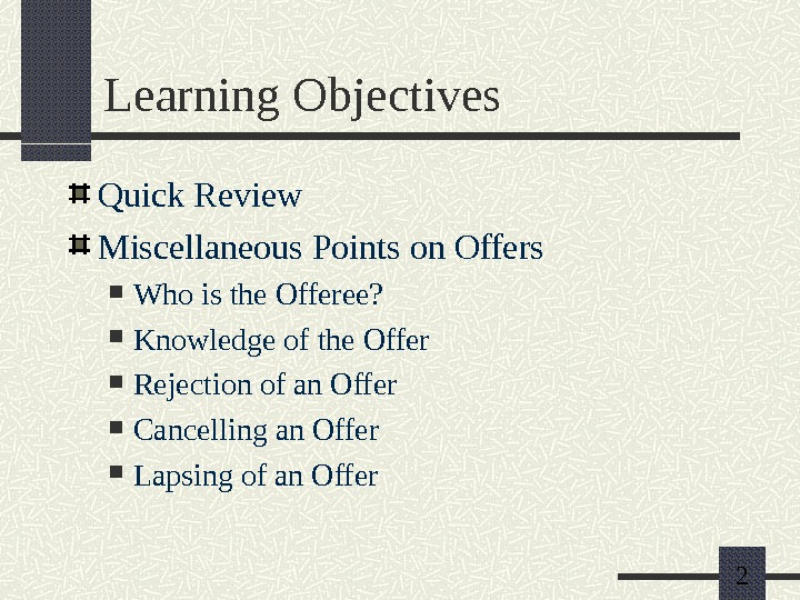 2 Learning Objectives Quick Review Miscellaneous Points on Offers Who is the Offeree?  Knowledge of