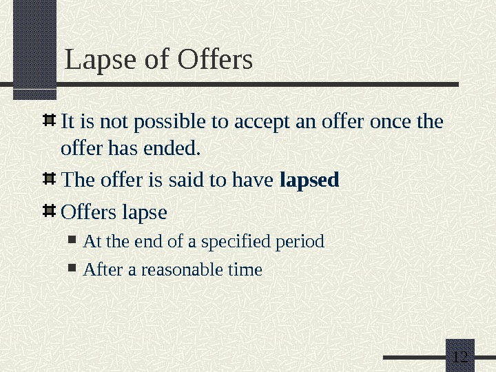 12 Lapse of Offers It is not possible to accept an offer once the offer has