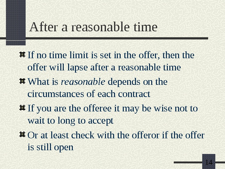 14 After a reasonable time If no time limit is set in the offer, then the