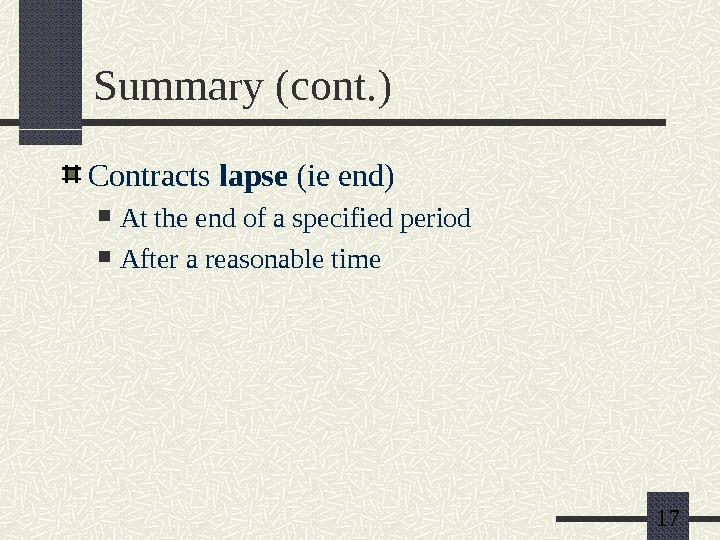 17 Summary (cont. ) Contracts lapse (ie end) At the end of a specified period After