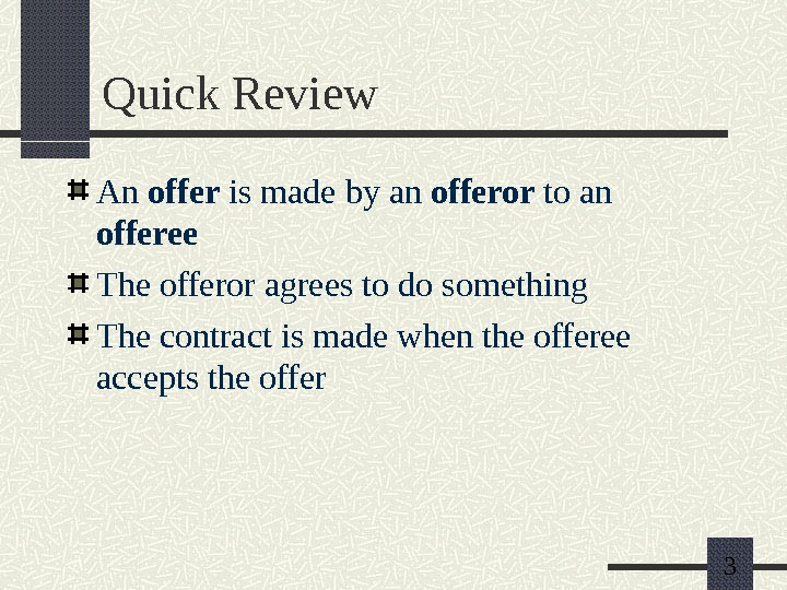 3 Quick Review An offer is made by an offeror to an offeree The offeror agrees
