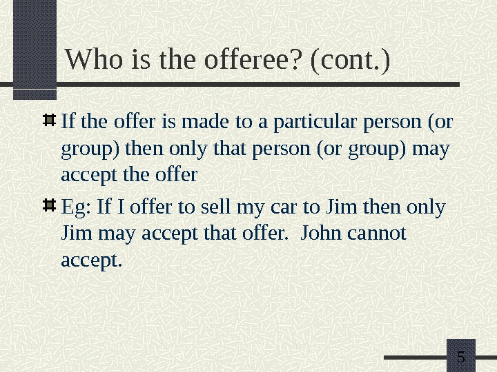 5 Who is the offeree? (cont. ) If the offer is made to a particular person