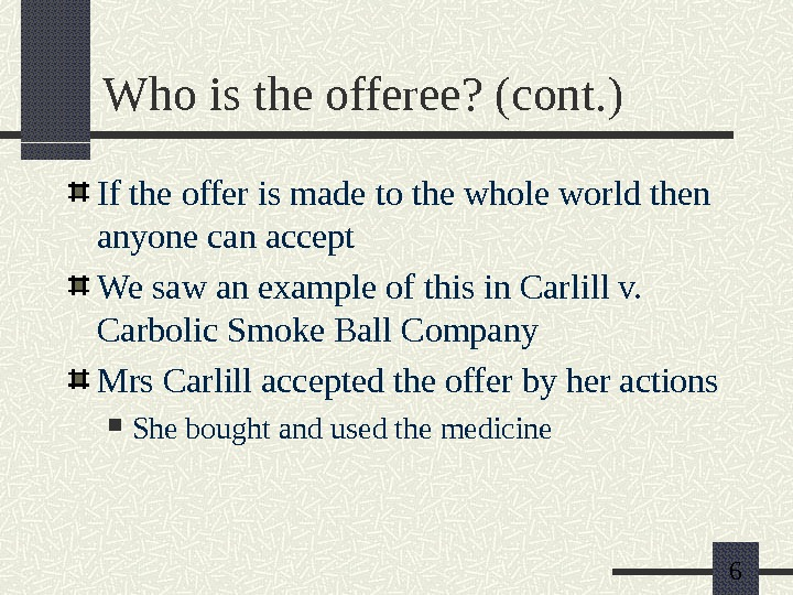 6 Who is the offeree? (cont. ) If the offer is made to the whole world