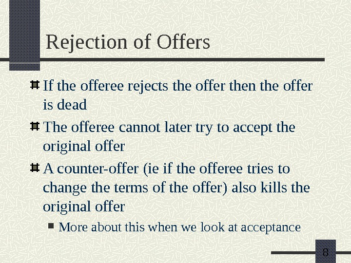 8 Rejection of Offers If the offeree rejects the offer then the offer is dead The