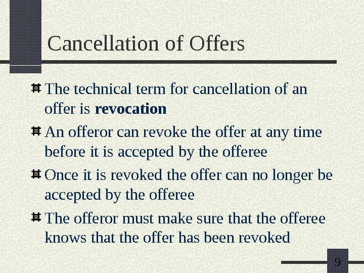 9 Cancellation of Offers The technical term for cancellation of an offer is revocation An offeror