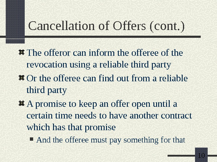 10 Cancellation of Offers (cont. ) The offeror can inform the offeree of the revocation using