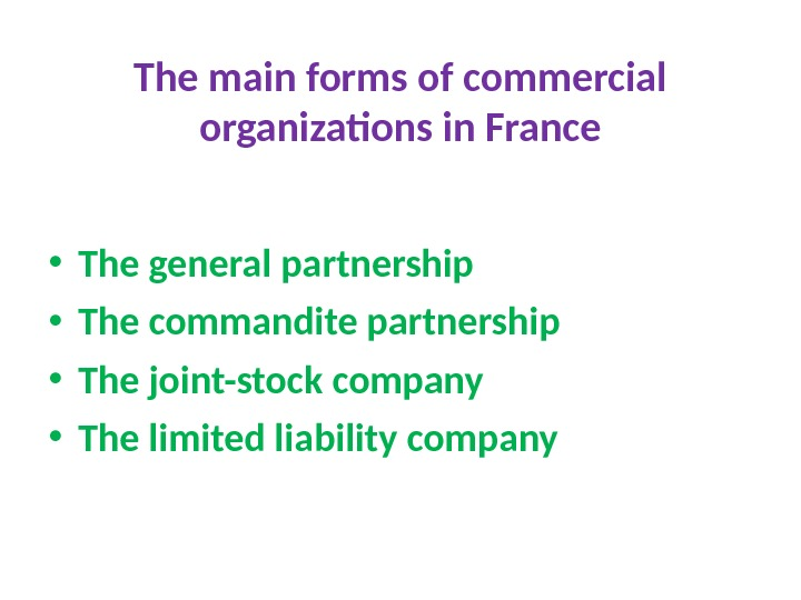 The main forms of commercial organizations in France • The general partnership • The commandite partnership