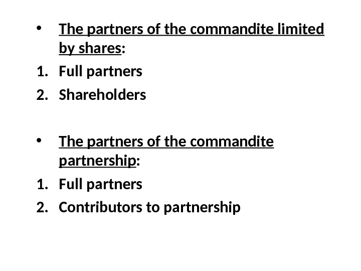 • The partners of the commandite limited by shares : 1. Full partners 2. Shareholders