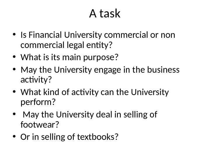 A task • Is Financial University commercial or non commercial legal entity?  • What is