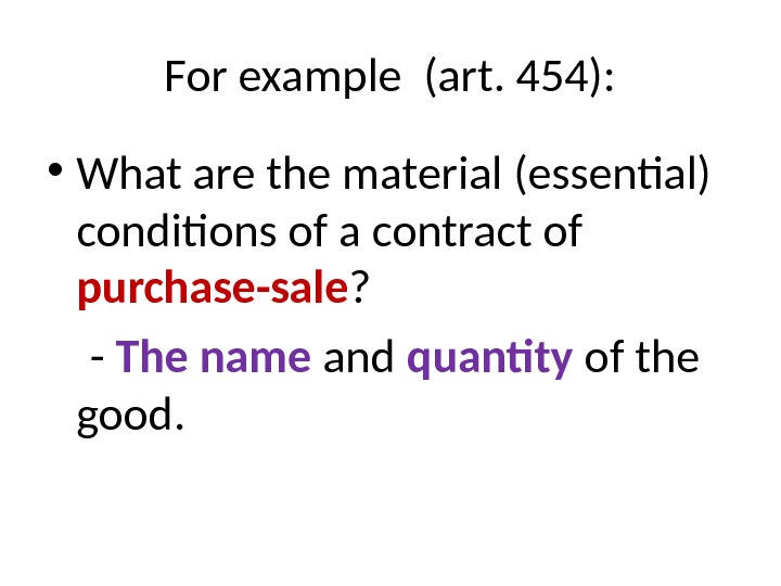 For example (art. 454):  • What are the material (essential) conditions of a contract of