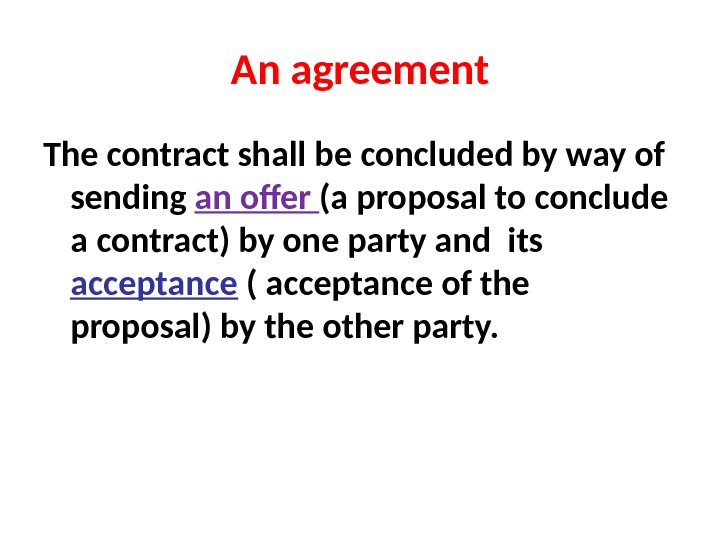 An agreement The contract shall be concluded by way of sending an offer (a proposal to