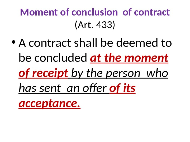 Moment of conclusion of contract (Art. 433) • A contract shall be deemed to be concluded