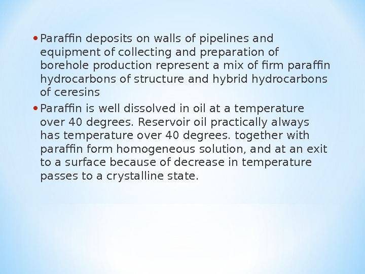 • Paraffin deposits on walls of pipelines and  equipment of collecting and preparation of