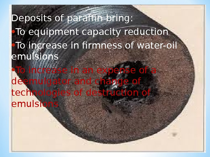 Deposits of paraffin bring:  • To equipment capacity reduction • To increase in firmness of