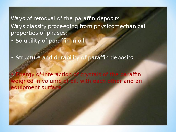 Ways of removal of the paraffin deposits Ways classify proceeding from physicomechanical properties of phases: