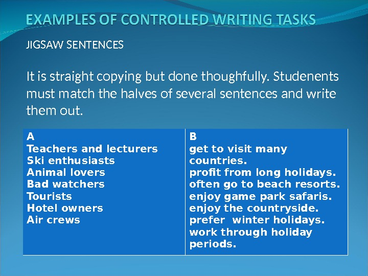 JIGSAW SENTENCES It is straight copying but done thoughfully. Studenents must match the halves of several