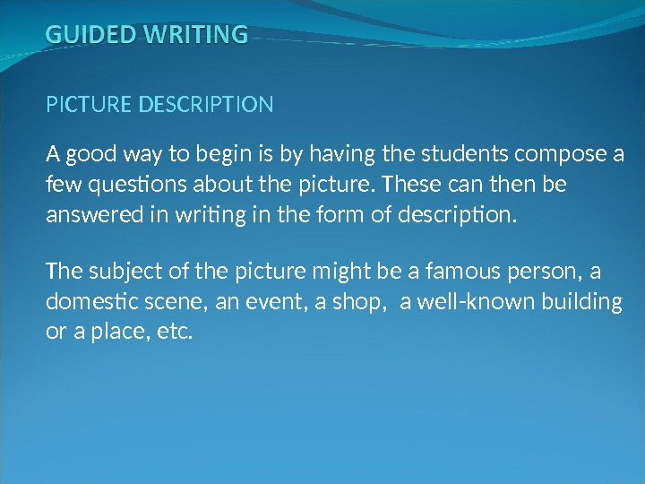 PICTURE DESCRIPTION A good way to begin is by having the students compose a few questions
