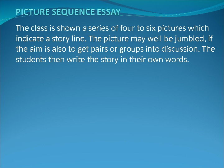 The class is shown a series of four to six pictures which indicate a story line.