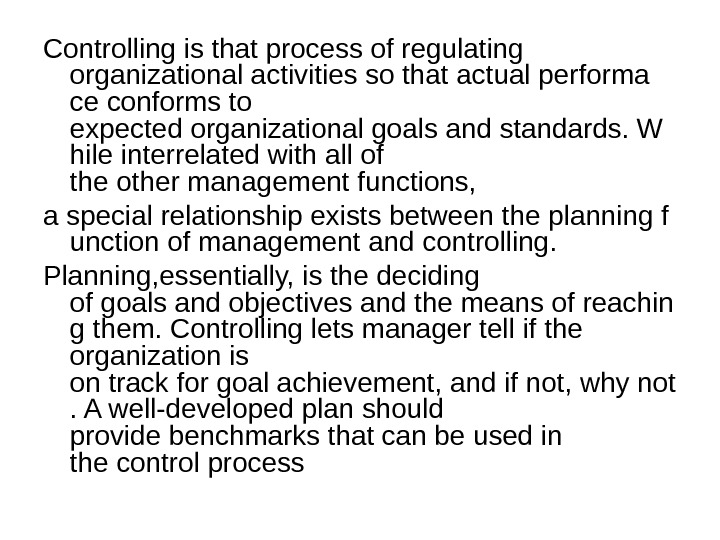 Controlling is that process of regulating organizational activities so that actual performa ce conforms to expected