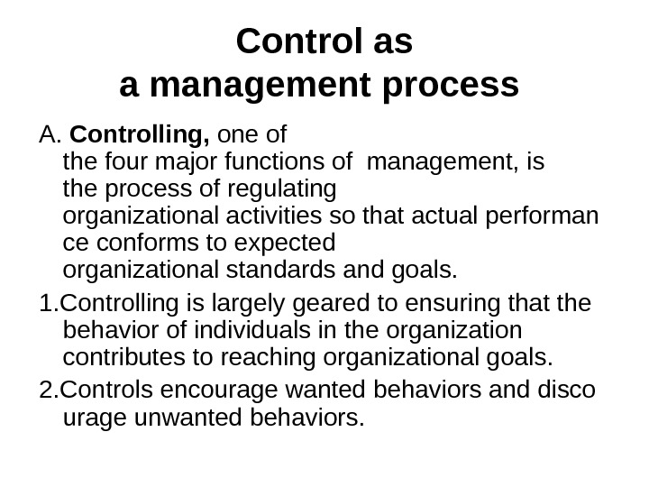 Controlas amanagementprocess  A.  Controlling, one of the four major functions of management, is the