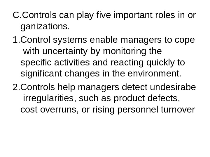 C. Controls can play five important roles in or ganizations. 1. Control systems enable managers to