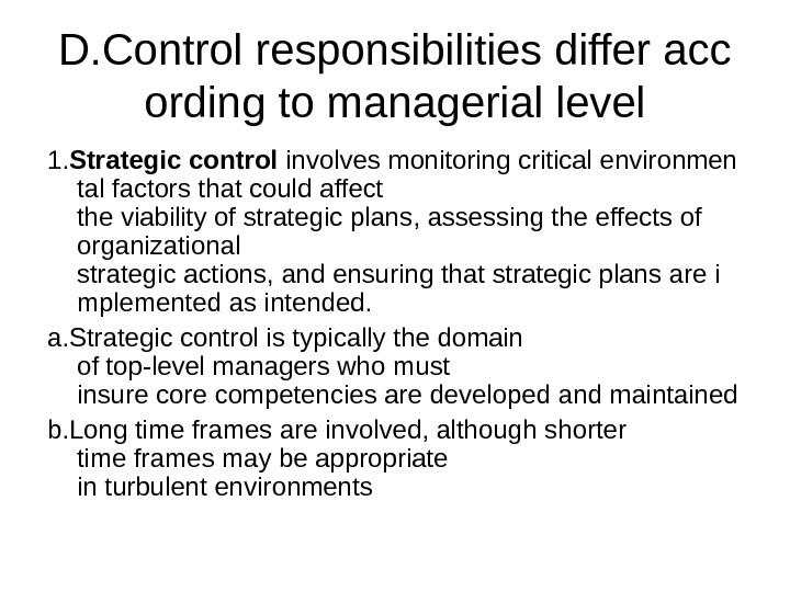D. Control responsibilities differ acc ording to managerial level 1. Strategiccontrol involves monitoring critical environmen tal