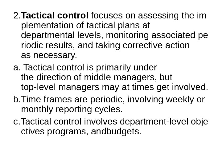 2. Tacticalcontrol focuses on assessing the im plementation of tactical plans at departmental levels, monitoring associated