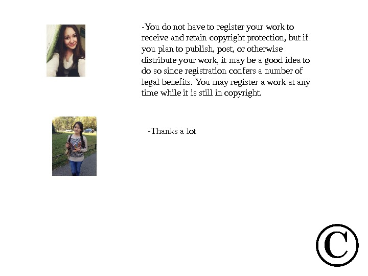 -Thanks a lot-You do not have to register your work to receive and retain copyright protection,