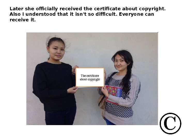 T he certificate about copyright. Later she officially received the certificate about copyright.  Also I