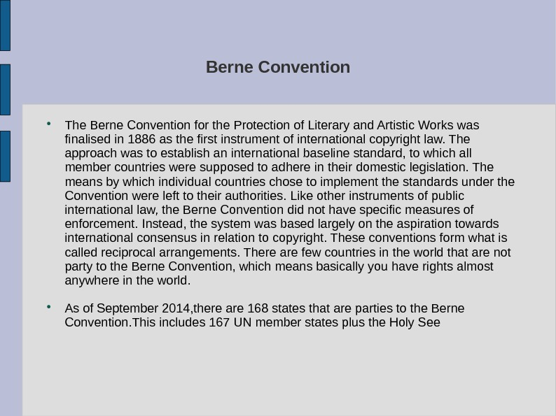 Berne Convention The Berne Convention for the Protection of Literary and Artistic Works was finalised in
