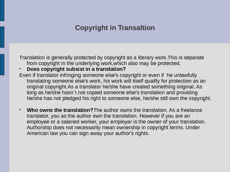 Copyright in Transaltion Translation is generally protected by copyright as a literary work. This is separate