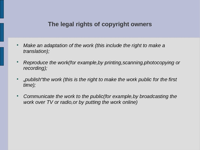 The legal rights of copyright owners Make an adaptation of the work (this include the right