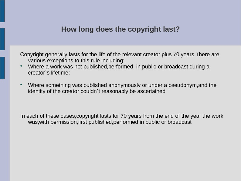 How long does the copyright last? Copyright generally lasts for the life of the relevant creator