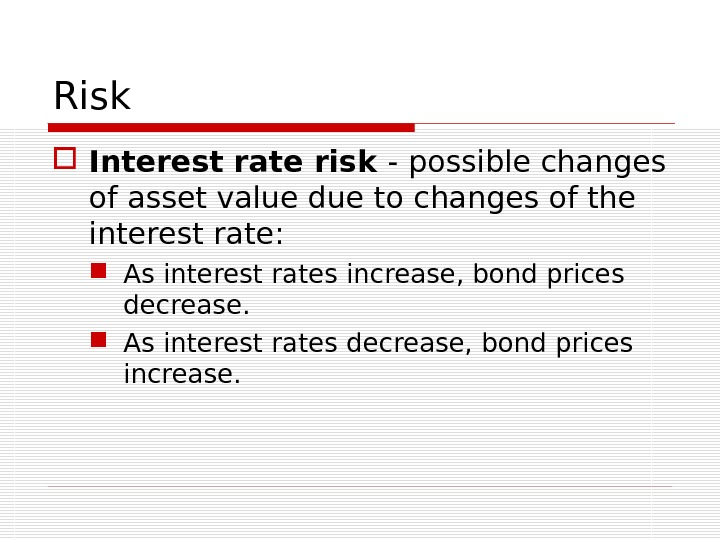 Risk Interest rate risk - possible changes of asset value due to changes of the interest