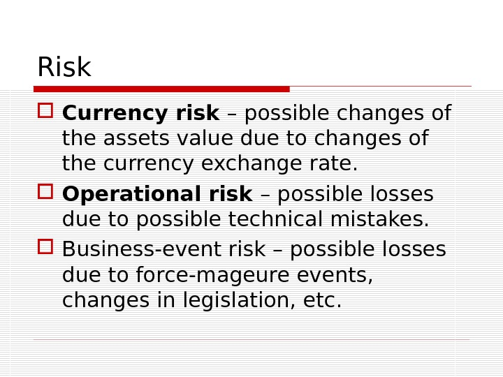 Risk Currency risk – possible changes of the assets value due to changes of the currency