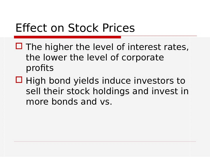 Effect on Stock Prices The higher the level of interest rates,  the lower the level
