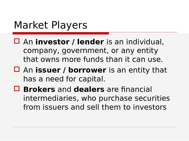 Market Players An investor / lender is an individual,  company, government, or any entity that