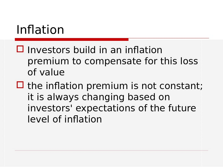 Inflation Investors build in an inflation premium to compensate for this loss of value the inflation