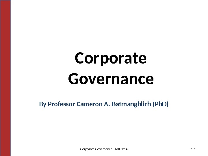 Corporate Governance By Professor Cameron A. Batmanghlich (Ph. D) Corporate Governance - Fall 2014 1 -1