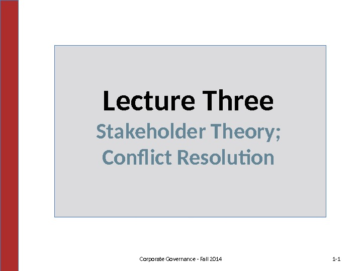 Lecture Three Stakeholder Theory; Conflict Resolution 1 -1 Corporate Governance - Fall 2014