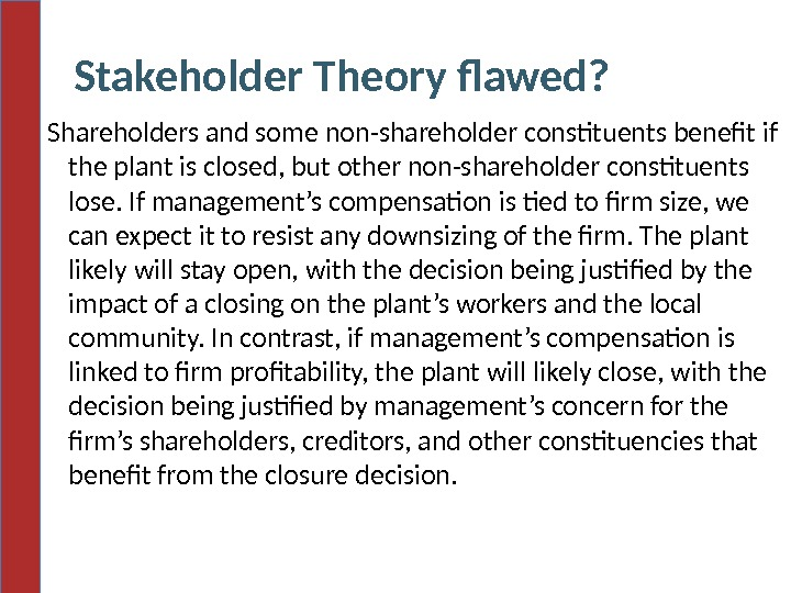 Stakeholder Theory flawed?  Shareholders and some non-shareholder constituents benefit if the plant is closed, but