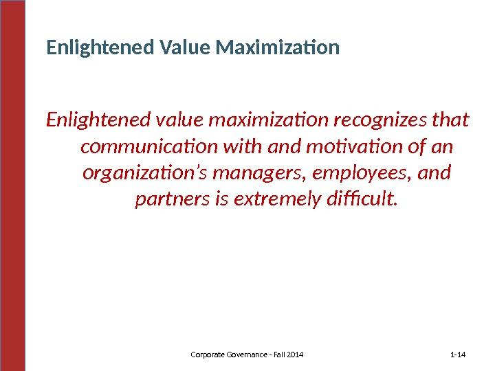 Enlightened value maximization recognizes that communication with and motivation of an organization's managers, employees, and partners