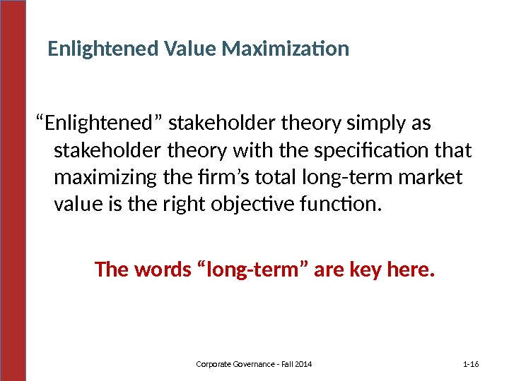 """ Enlightened"" stakeholder theory simply as stakeholder theory with the specification that maximizing the firm's total"
