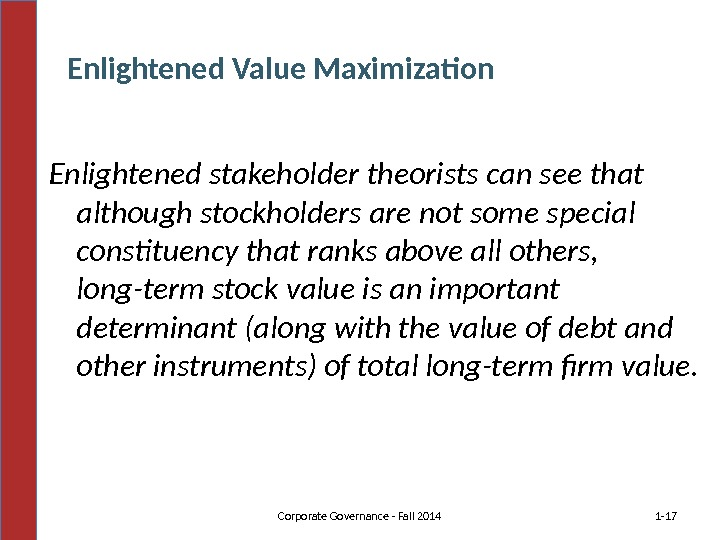 Enlightened stakeholder theorists can see that although stockholders are not some special constituency that ranks above